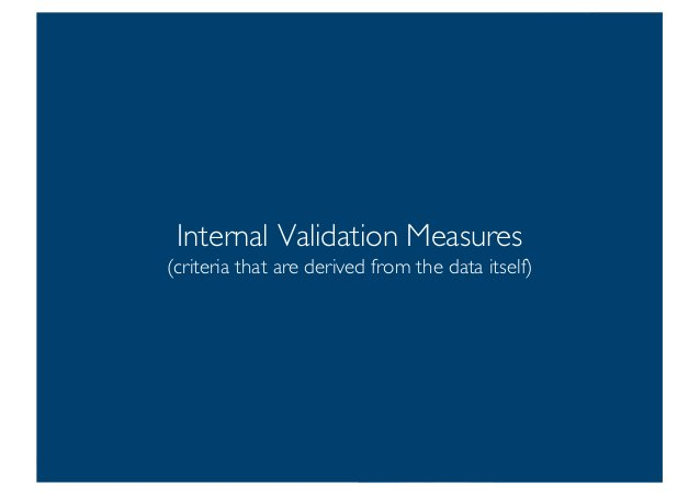 Prof. Pier Luca Lanzi Internal Validation Measures (criteria that are derived from the data itself) 18