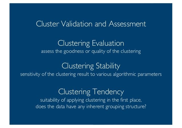 Prof. Pier Luca Lanzi Cluster Validation and Assessment Clustering Evaluation assess the goodness or quality of the cluste...