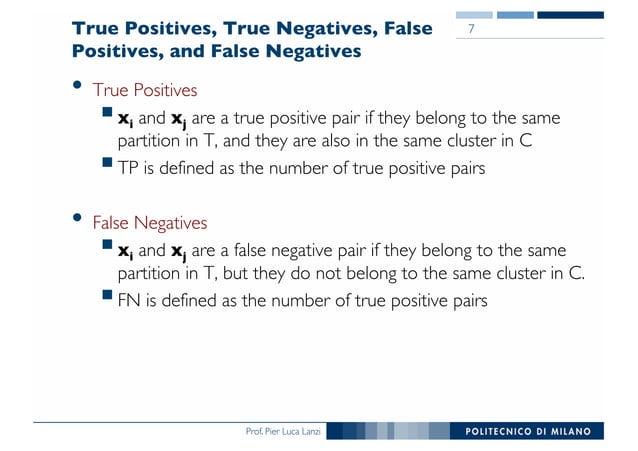 Prof. Pier Luca Lanzi True Positives, True Negatives, False Positives, and False Negatives • True Positives §xi and xj are...