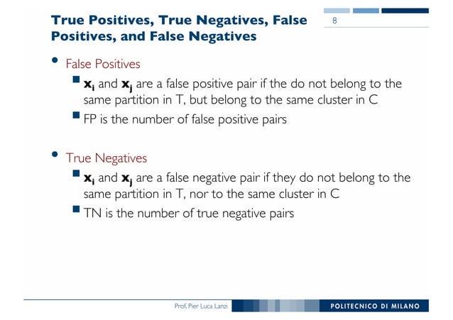Prof. Pier Luca Lanzi True Positives, True Negatives, False Positives, and False Negatives • False Positives §xi and xj ar...