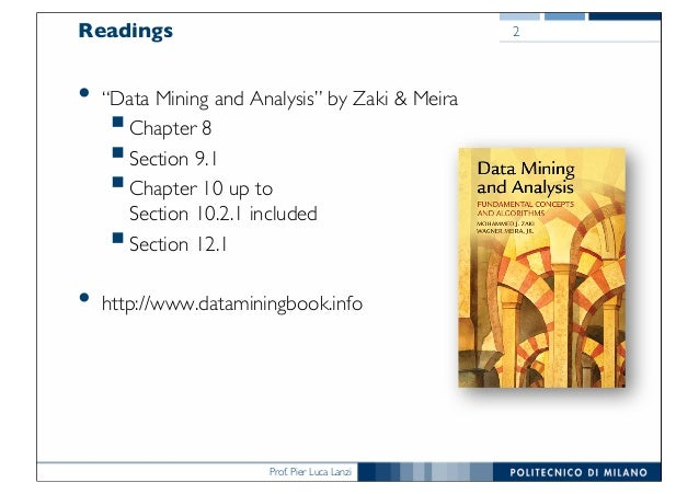"""Prof. Pier Luca Lanzi Readings • """"Data Mining and Analysis"""" by Zaki & Meira §Chapter 8 §Section 9.1 §Chapter 10 up to Sect..."""