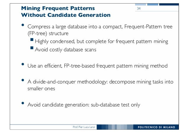 Prof. Pier Luca Lanzi Mining Frequent Patterns Without Candidate Generation • Compress a large database into a compact, Fr...