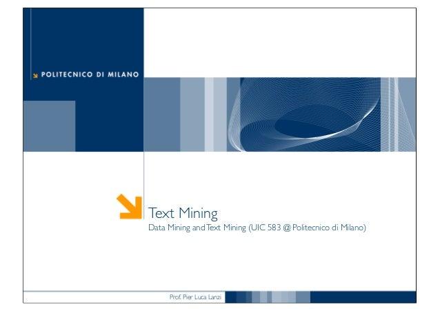 Prof. Pier Luca Lanzi Text Mining Data Mining andText Mining (UIC 583 @ Politecnico di Milano)