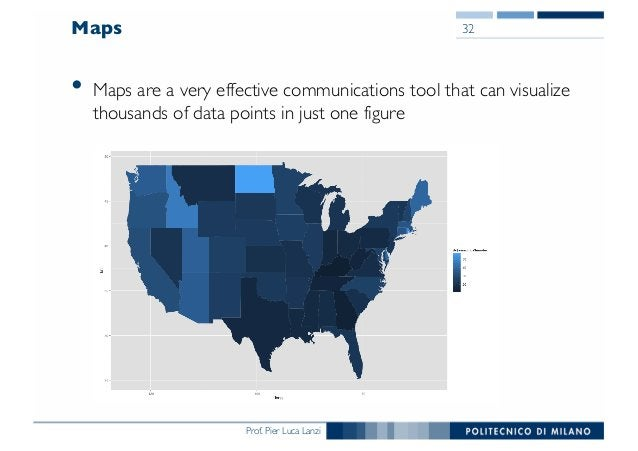Prof. Pier Luca Lanzi Maps • Maps are a very effective communications tool that can visualize thousands of data points in ...