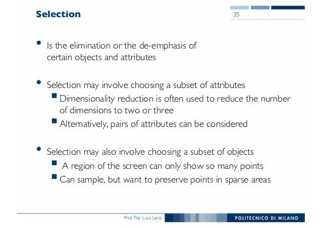 Prof. Pier Luca Lanzi Selection • Is the elimination or the de-emphasis of certain objects and attributes • Selection may ...