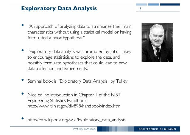 "Prof. Pier Luca Lanzi Exploratory Data Analysis • ""An approach of analyzing data to summarize their main characteristics w..."