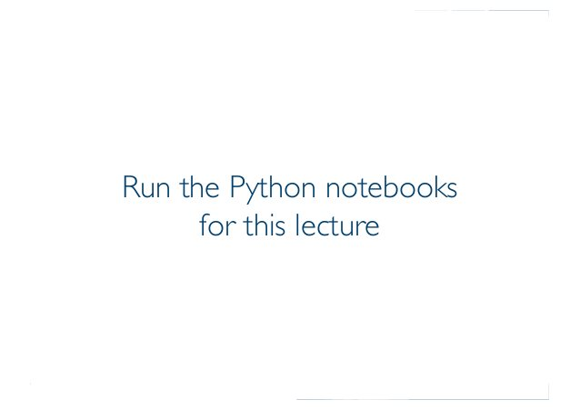 Prof. Pier Luca Lanzi Run the Python notebooks for this lecture