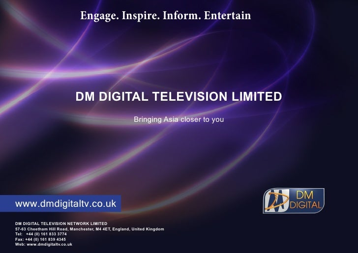 Engage. Inspire. Inform. Entertain                                DM DIGITAL TELEVISION LIMITED                           ...