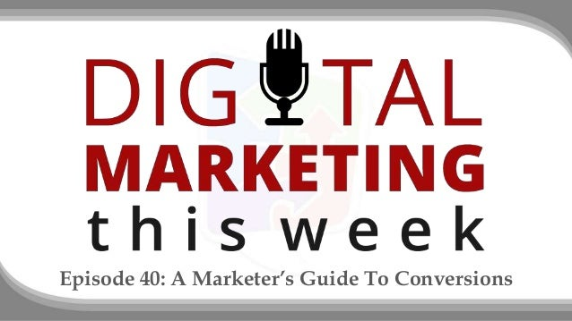 Episode 40: A Marketer's Guide To Conversions