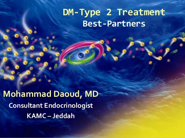 JAN-2009-WS-4046-ST DM-Type 2 Treatment Best-Partners Mohammad Daoud, MD Consultant Endocrinologist KAMC – Jeddah