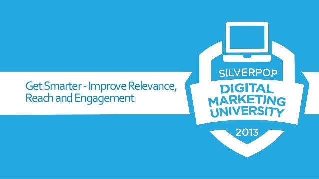 Get Smarter - Improve Relevance, Reach and Engagement
