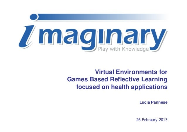 Virtual Environments forGames Based Reflective Learning  focused on health applications                       Lucia Pannes...