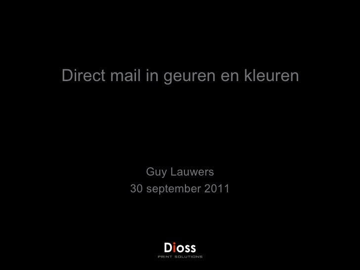 Direct mail in geuren en kleuren Guy Lauwers 30 september 2011