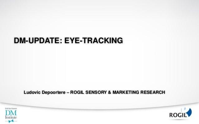 DM-UPDATE: EYE-TRACKING  Ludovic Depoortere – ROGIL SENSORY & MARKETING RESEARCH