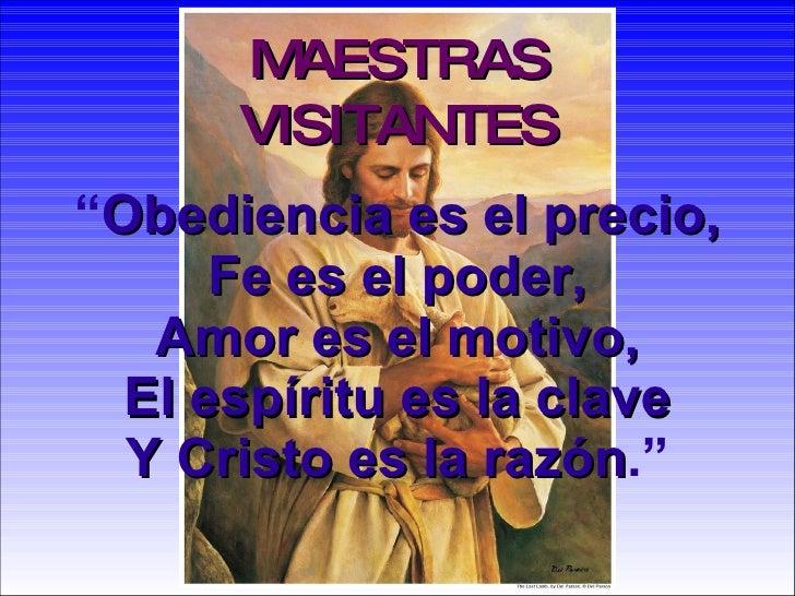 """"""" Obediencia es el precio, Fe es el poder, Amor es el motivo, El espíritu es la clave Y Cristo es la razón ."""" MAESTRAS VIS..."""