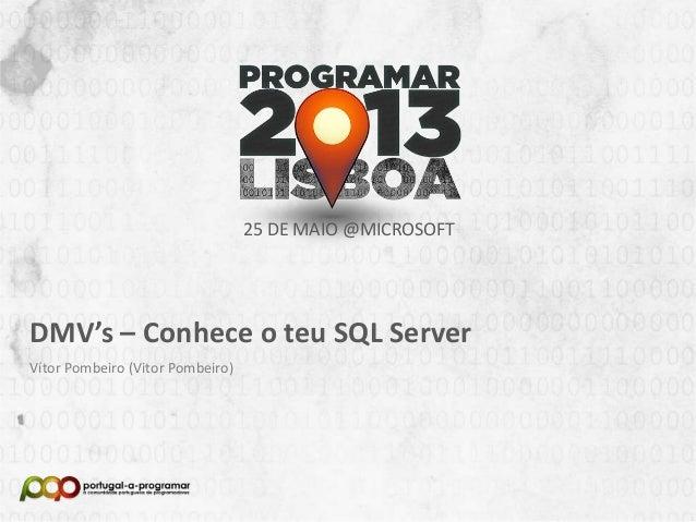 NOME DA APRESENTAÇÃONome (Nick no Fórum)25 DE MAIO @MICROSOFTDMV's – Conhece o teu SQL ServerVítor Pombeiro (Vitor Pombeiro)