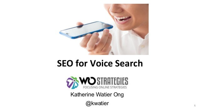 Katherine Watier Ong @kwatier 1 SEO for Voice Search
