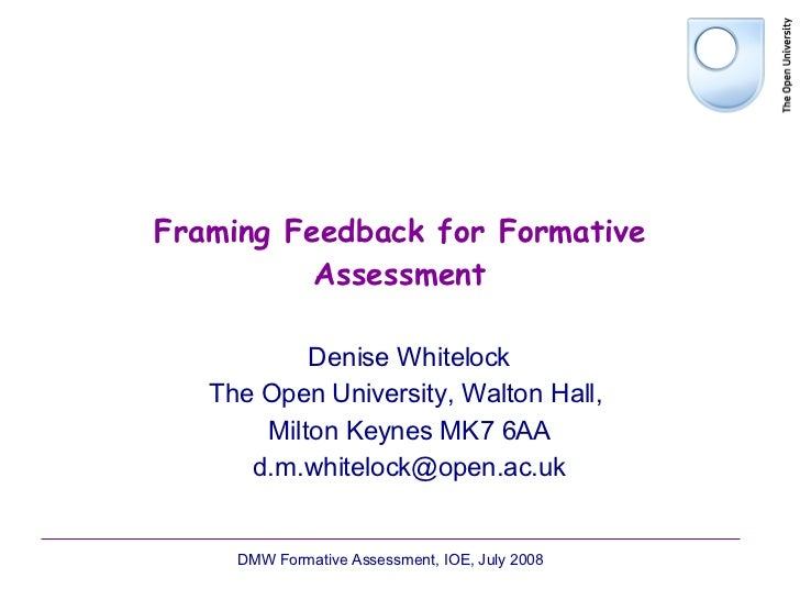 Framing Feedback for Formative Assessment Denise Whitelock The Open University, Walton Hall,  Milton Keynes MK7 6AA [email...