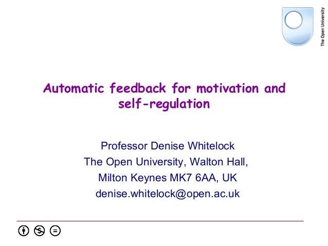 Automatic feedback for motivation andself-regulationProfessor Denise WhitelockThe Open University, Walton Hall,Milton Keyn...