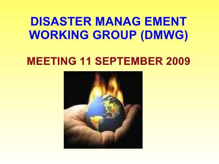 DISASTER MANAG EMENT WORKING GROUP (DMWG) MEETING 11 SEPTEMBER 2009