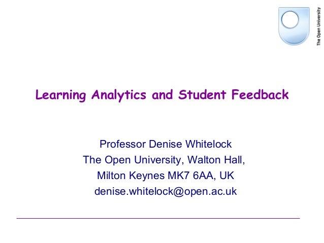Learning Analytics and Student FeedbackProfessor Denise WhitelockThe Open University, Walton Hall,Milton Keynes MK7 6AA, U...