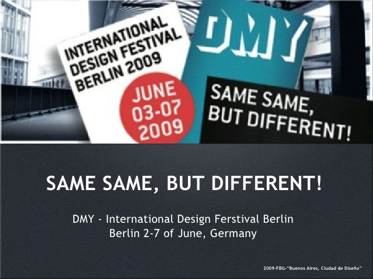 SAME SAME, BUT DIFFERENT!   DMY - International Design Ferstival Berlin          Berlin 2-7 of June, Germany              ...