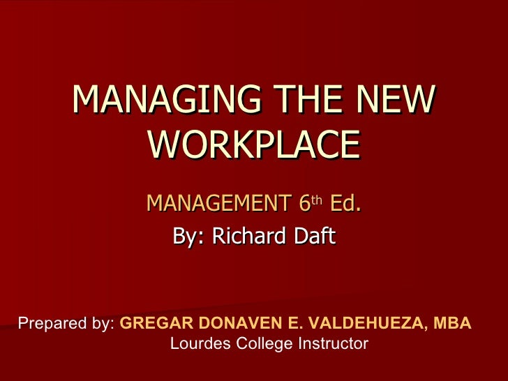 MANAGING THE NEW WORKPLACE MANAGEMENT 6 th  Ed. By: Richard Daft Prepared by:  GREGAR DONAVEN E. VALDEHUEZA, MBA Lourdes C...