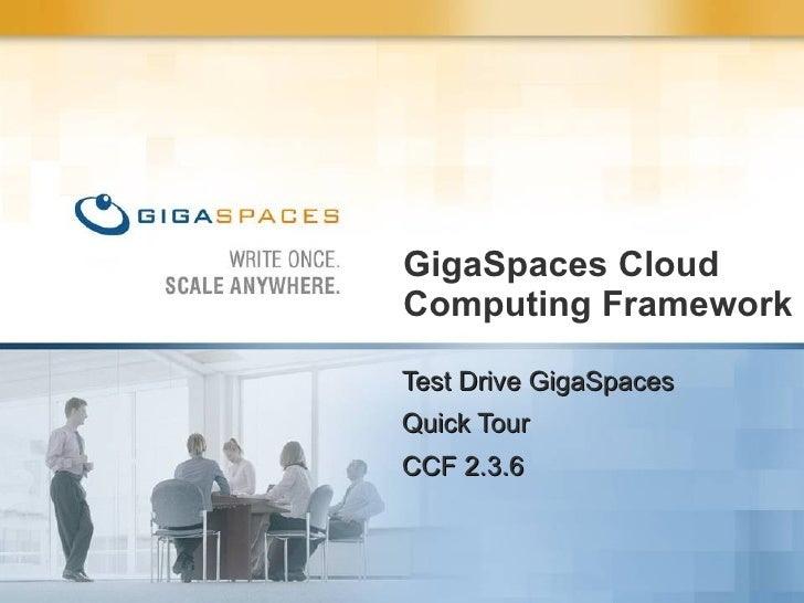 GigaSpaces Cloud Computing Framework Test Drive GigaSpaces Quick Tour CCF 2.3.6