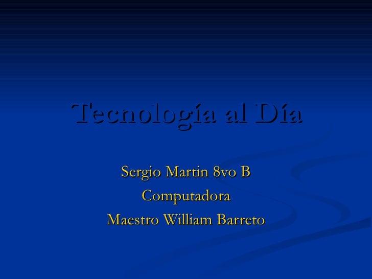 Tecnología al Día Sergio Martin 8vo B Computadora Maestro William Barreto