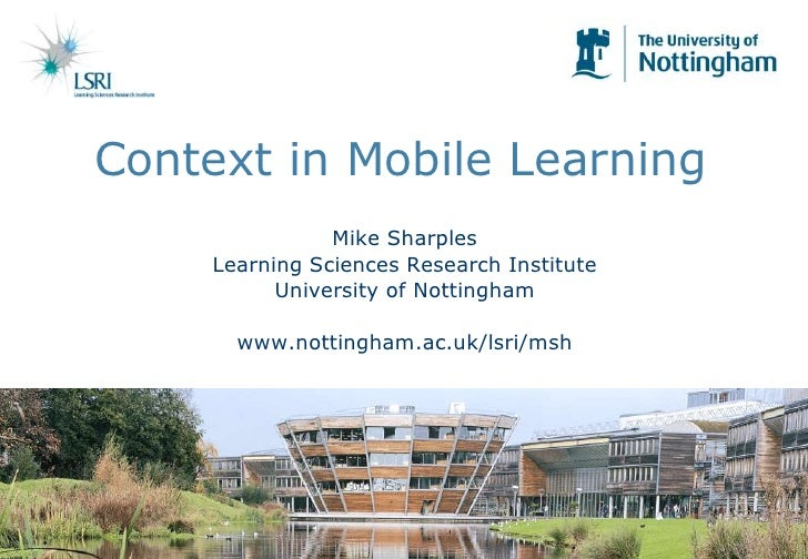 Context in Mobile Learning<br />Mike Sharples<br />Learning Sciences Research Institute<br />University of Nottingham<br /...