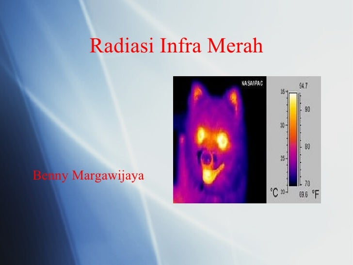 Radiasi Infra Merah <ul><li>Benny Margawijaya </li></ul>