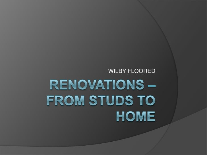 Renovations – from studs to HOME<br />WILBY FLOORED <br />