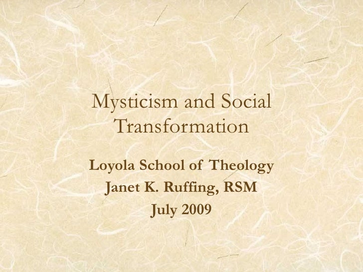 Mysticism and Social Transformation Loyola School of Theology Janet K. Ruffing, RSM July 2009
