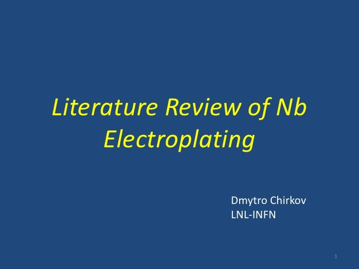 Literature Review of Nb Electroplating<br />DmytroChirkov<br />LNL-INFN  <br />1<br />