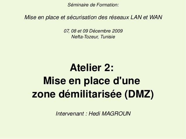 SéminairedeFormation:  MiseenplaceetsécurisationdesréseauxLANetWAN 07,08et09Décembre2009 NeftaTozeur,Tun...