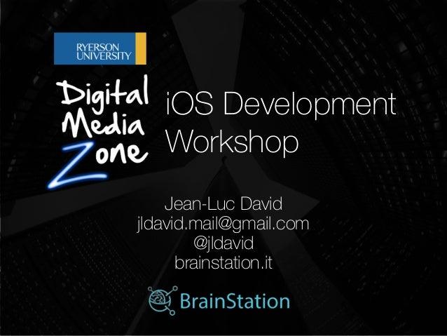 iOS Development Workshop   Jean-Luc David jldavid.mail@gmail.com @jldavid brainstation.it