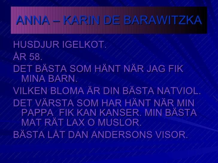 ANNA – KARIN DE BARAWITZKA <ul><li>HUSDJUR IGELKOT. </li></ul><ul><li>ÅR 58. </li></ul><ul><li>DET BÄSTA SOM HÄNT NÄR JAG ...