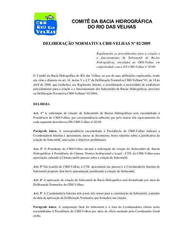 COMITÊ DA BACIA HIDROGRÁFICA DO RIO DAS VELHAS DELIBERAÇÃO NORMATIVA CBH-VELHAS Nº 02/2009 Regulamenta os procedimentos pa...
