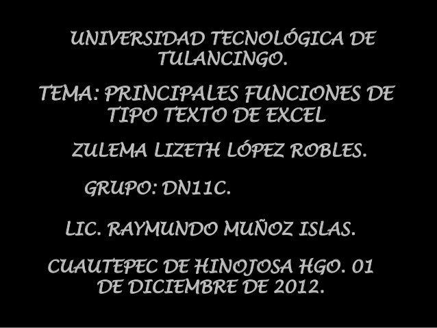 UNIVERSIDAD TECNOLÓGICA DE         TULANCINGO.TEMA: PRINCIPALES FUNCIONES DE      TIPO TEXTO DE EXCEL  ZULEMA LIZETH LÓPEZ...