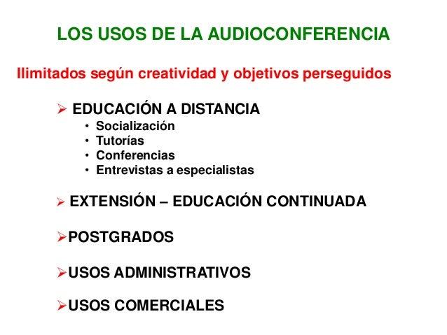 LOS USOS DE LA AUDIOCONFERENCIAIlimitados según creatividad y objetivos perseguidos      EDUCACIÓN A DISTANCIA         • ...