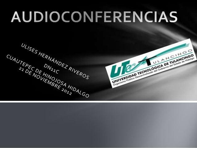La audioconferencia es la interacción entre grupos de personas en dos omás sitios en tiempo real usando telefonía de alta ...