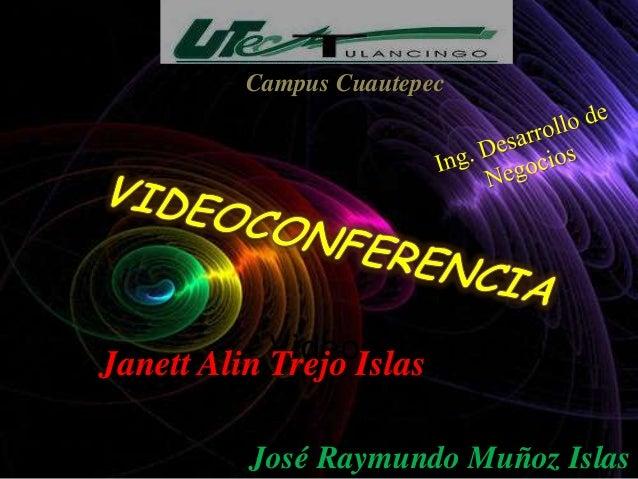 Campus Cuautepec            VideoconferenciaJanett Alin Trejo Islas         José Raymundo Muñoz Islas