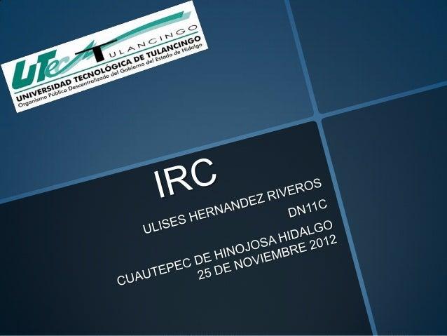 IRC (Internet Relay Chat) es un protocolo decomunicación en tiempo real basado en texto, quepermite debates entre dos o má...