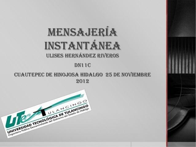 MENSAJERÍA         INSTANTÁNEA          ULISES HERNÁNDEZ RIVEROS                   DN11CCUAUTEPEC DE HINOJOSA HIDALGO 25 D...
