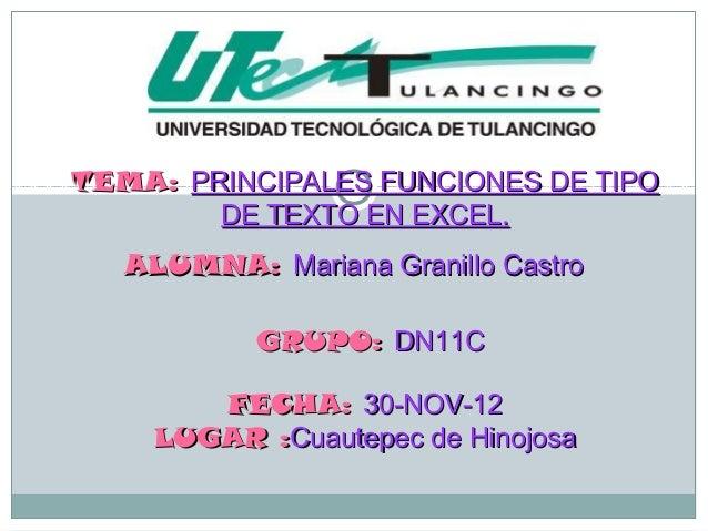 TEMA: PRINCIPALES FUNCIONES DE TIPO        DE TEXTO EN EXCEL.   ALUMNA: Mariana Granillo Castro           GRUPO: DN11C    ...