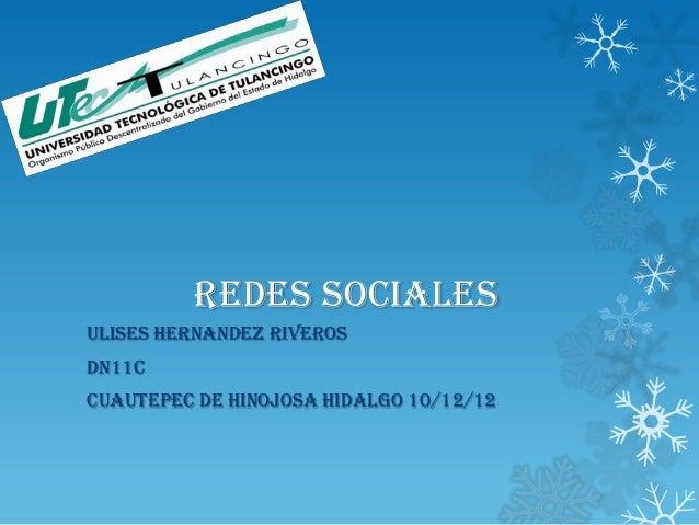 REDES SOCIALESULISES HERNANDEZ RIVEROSDN11CCUAUTEPEC DE HINOJOSA HIDALGO 10/12/12