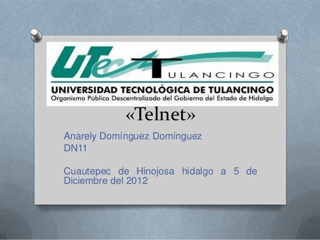 «Telnet»Anarely Domínguez DomínguezDN11Cuautepec de Hinojosa hidalgo a 5 deDiciembre del 2012