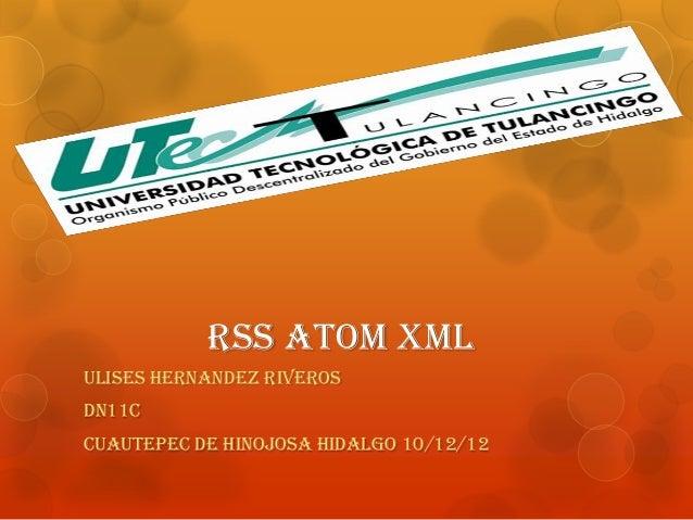 RSS ATOM XMLULISES HERNANDEZ RIVEROSDN11CCUAUTEPEC DE HINOJOSA HIDALGO 10/12/12