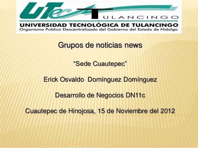 "Grupos de noticias news               ""Sede Cuautepec""     Erick Osvaldo Domínguez Domínguez         Desarrollo de Negocio..."