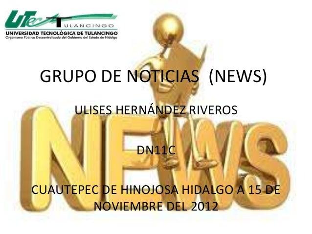 GRUPO DE NOTICIAS (NEWS)      ULISES HERNÁNDEZ RIVEROS               DN11CCUAUTEPEC DE HINOJOSA HIDALGO A 15 DE        NOV...
